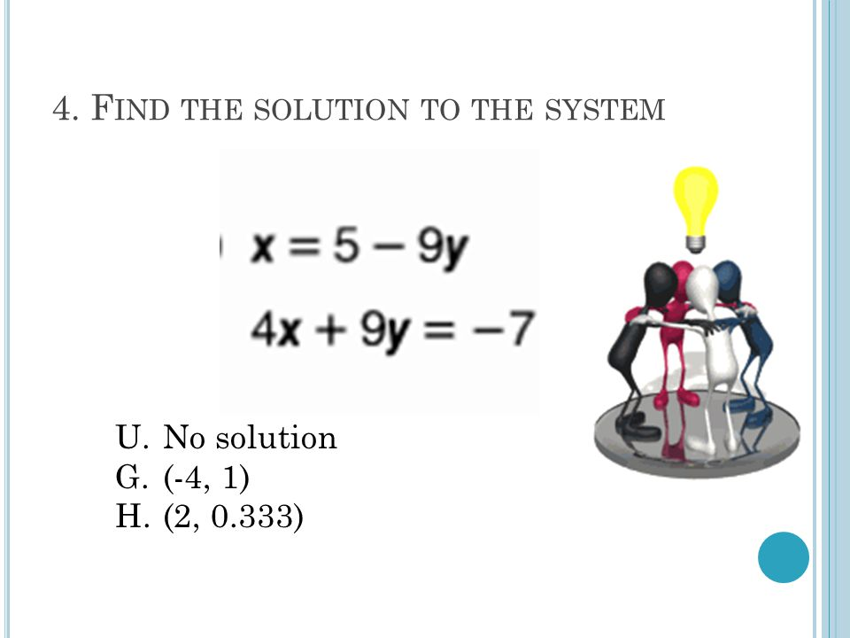 #5. F IND THE SOLUTION TO THE SYSTEM A.(0.67, 0) E.All real W. (0, - 4)