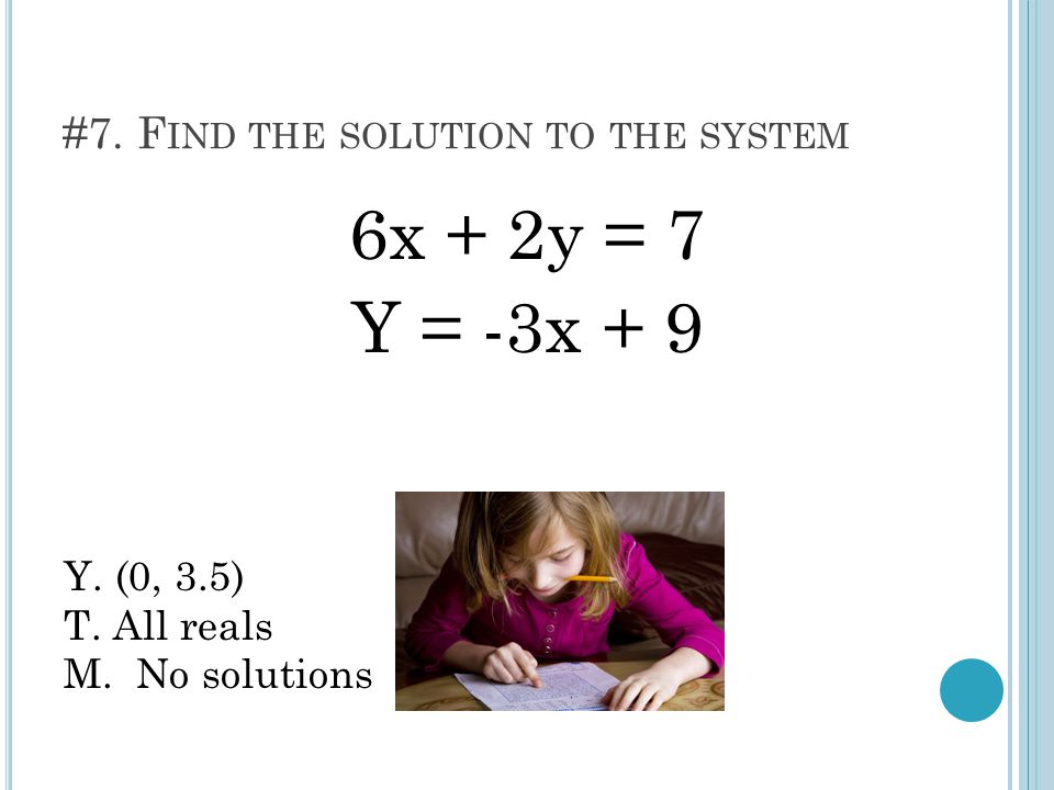 #7. F IND THE SOLUTION TO THE SYSTEM 6x + 2y = 7 Y = -3x + 9 Y.