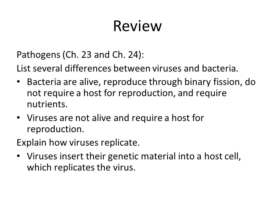 Review Pathogens (Ch.23 and Ch. 24): List several differences between viruses and bacteria.