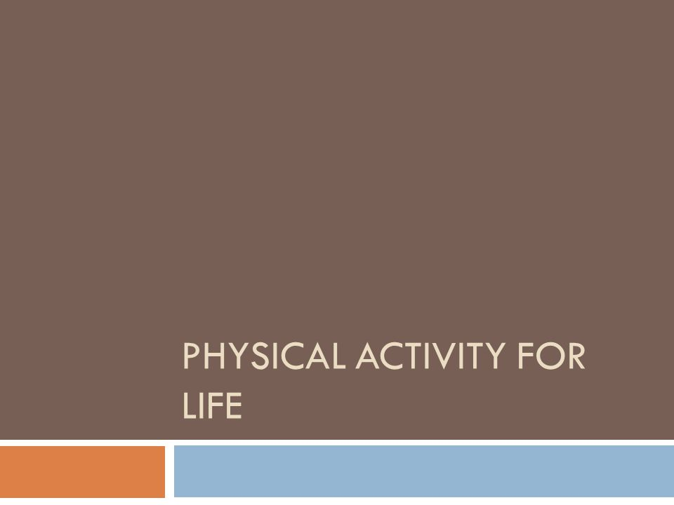 PHYSICAL ACTIVITY FOR LIFE