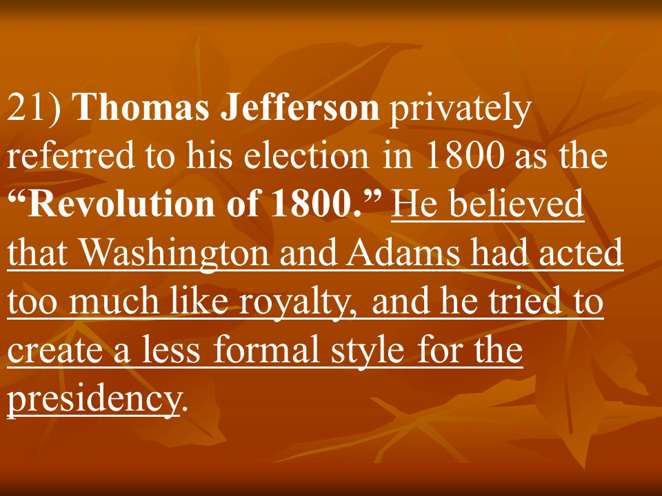 20) The election of 1800 was an important turning point in American history because it demonstrated that power in the U.S. could be peacefully transfe