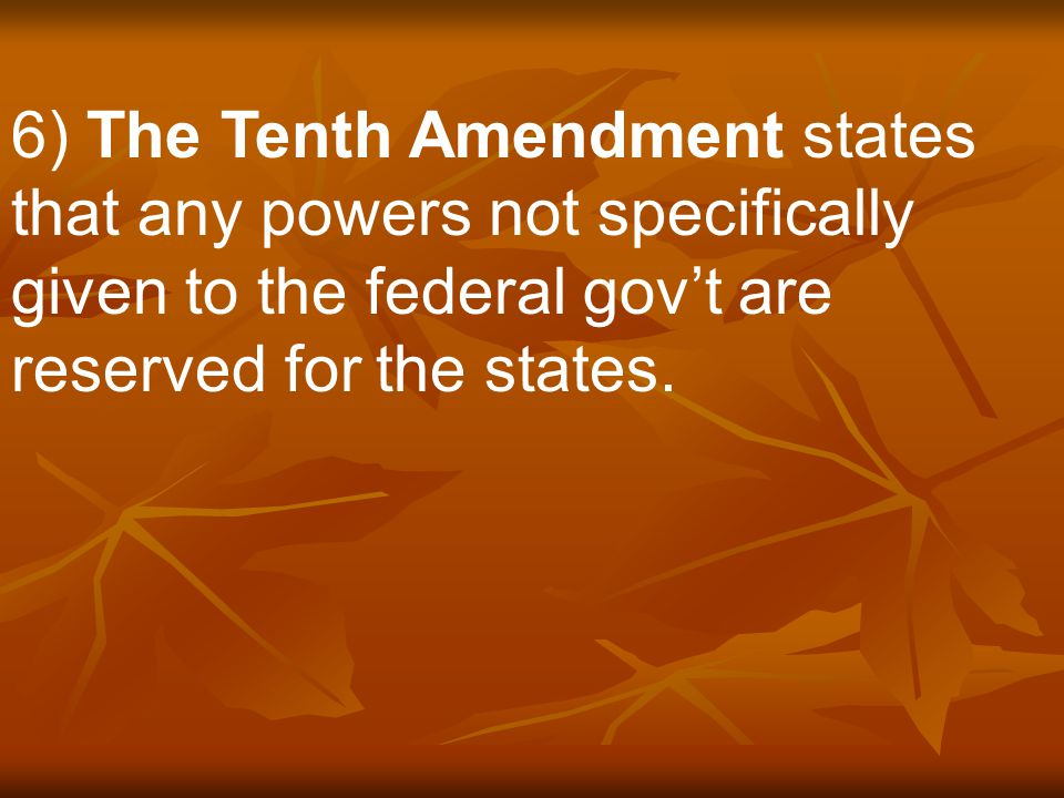 5) The Ninth Amendment to the U.S. Constitution states that people have other rights not listed in the Constitution.
