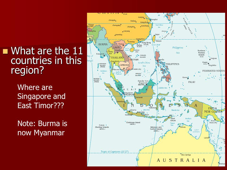 What are the 11 countries in this region? What are the 11 countries in this region? Ch 29 PP4 Where are Singapore and East Timor??? Note: Burma is now