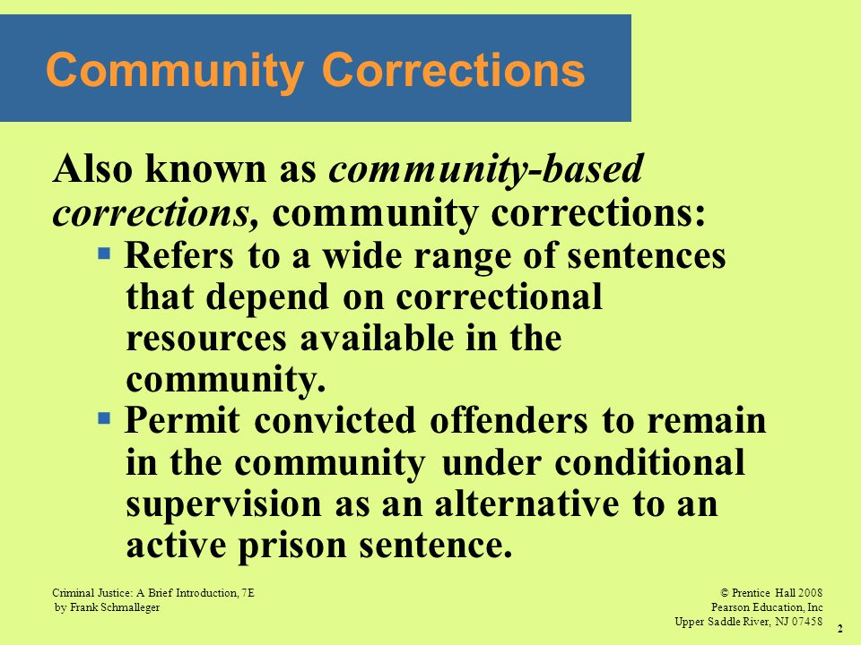 © Prentice Hall 2008 Pearson Education, Inc Upper Saddle River, NJ 07458 Criminal Justice: A Brief Introduction, 7E by Frank Schmalleger 2 Community C