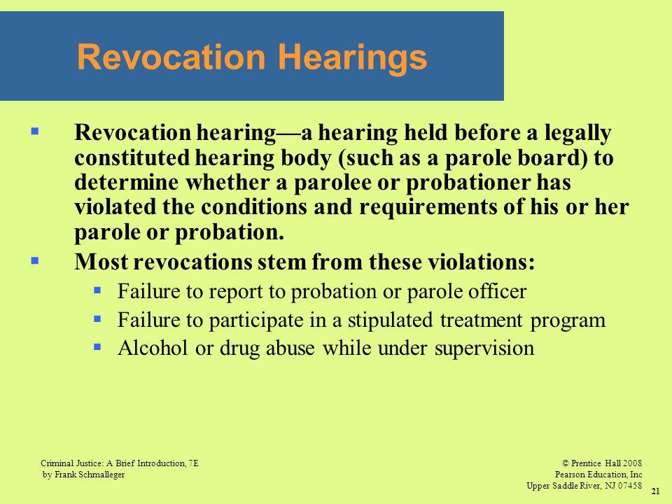 © Prentice Hall 2008 Pearson Education, Inc Upper Saddle River, NJ 07458 Criminal Justice: A Brief Introduction, 7E by Frank Schmalleger 21  Revocati
