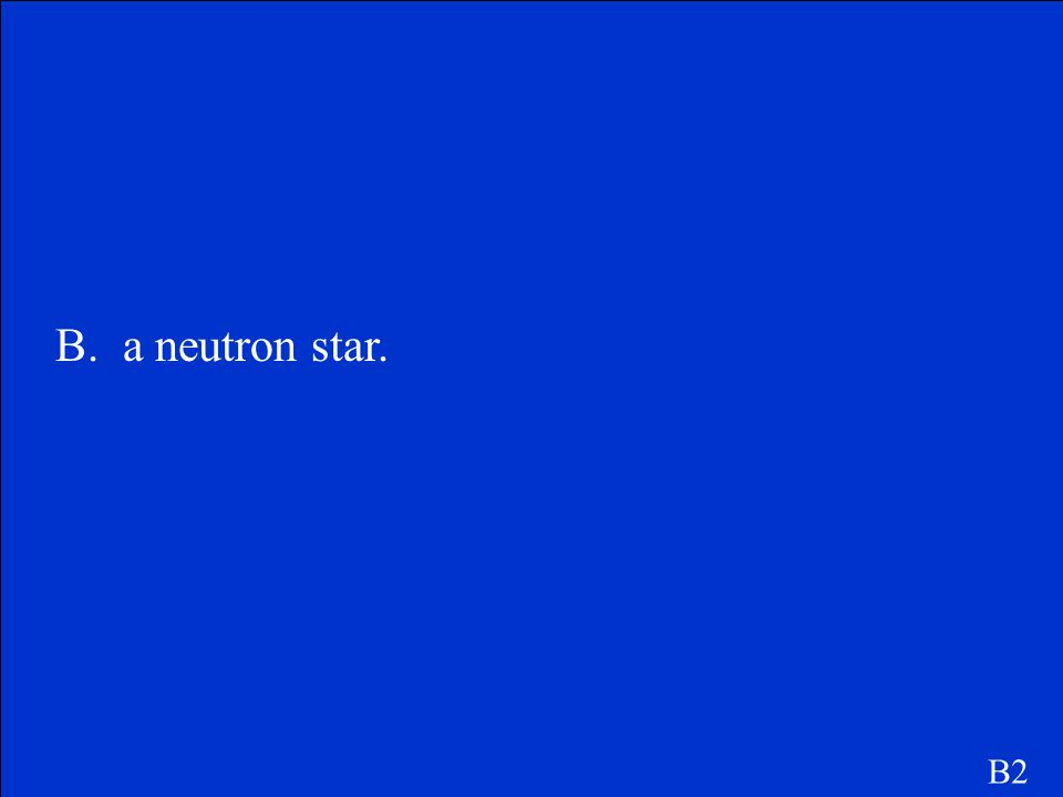 A massive star supernova could leave behind a. a planetary nebula. b. a neutron star. c. a white dwarf. d. a magnesium core. B2