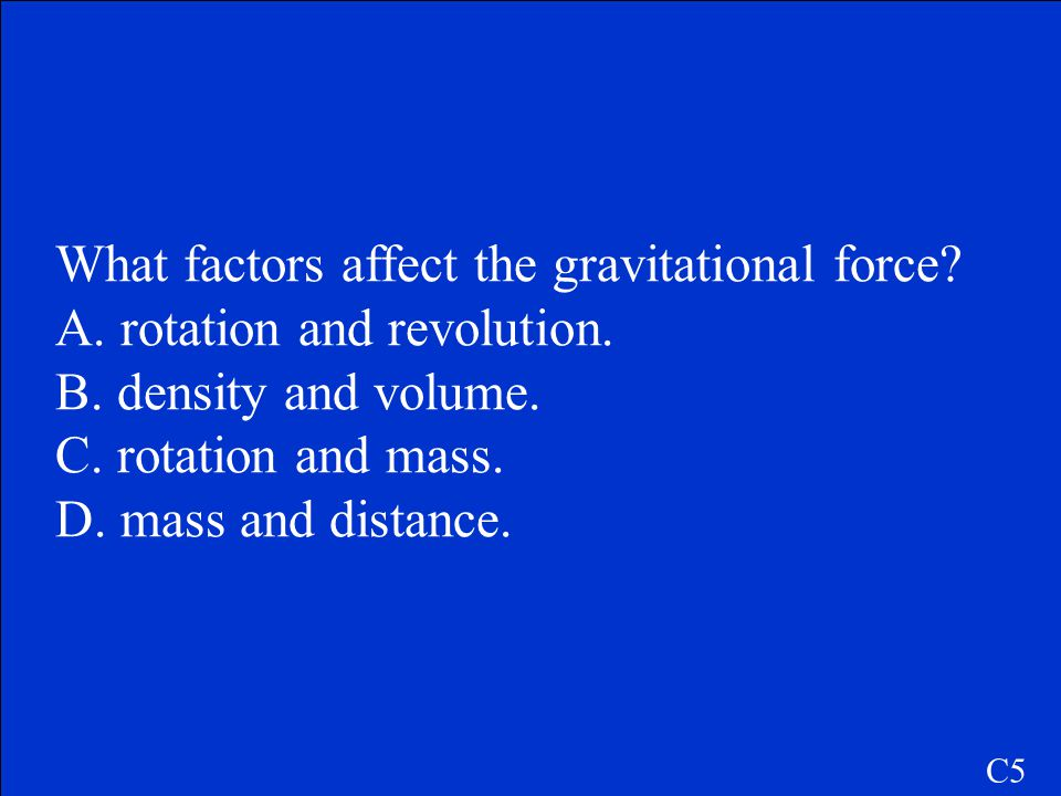 a. The gravitational force would remain the same. C4
