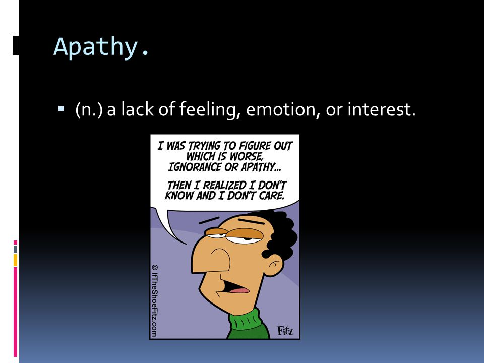 Apathy.  (n.) a lack of feeling, emotion, or interest.
