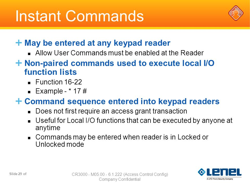 Slide 29 of CR3000 - M05.00 - 6.1.222 (Access Control Config) Company Confidential  May be entered at any keypad reader Allow User Commands must be e