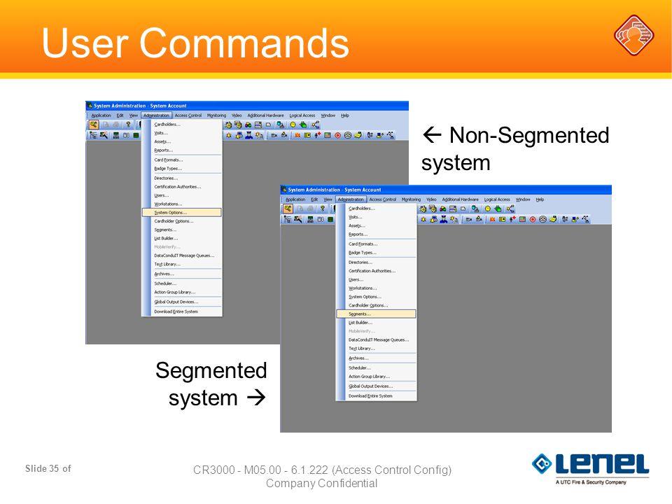Slide 35 of CR3000 - M05.00 - 6.1.222 (Access Control Config) Company Confidential  Non-Segmented system Segmented system  User Commands