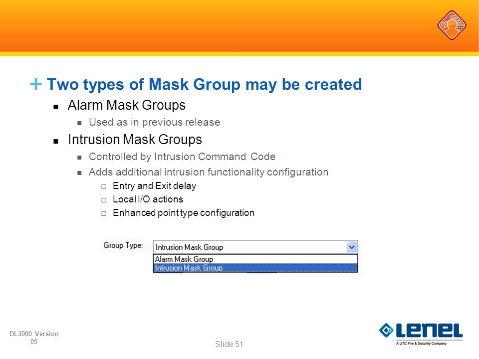  Two types of Mask Group may be created Alarm Mask Groups Used as in previous release Intrusion Mask Groups Controlled by Intrusion Command Code Adds