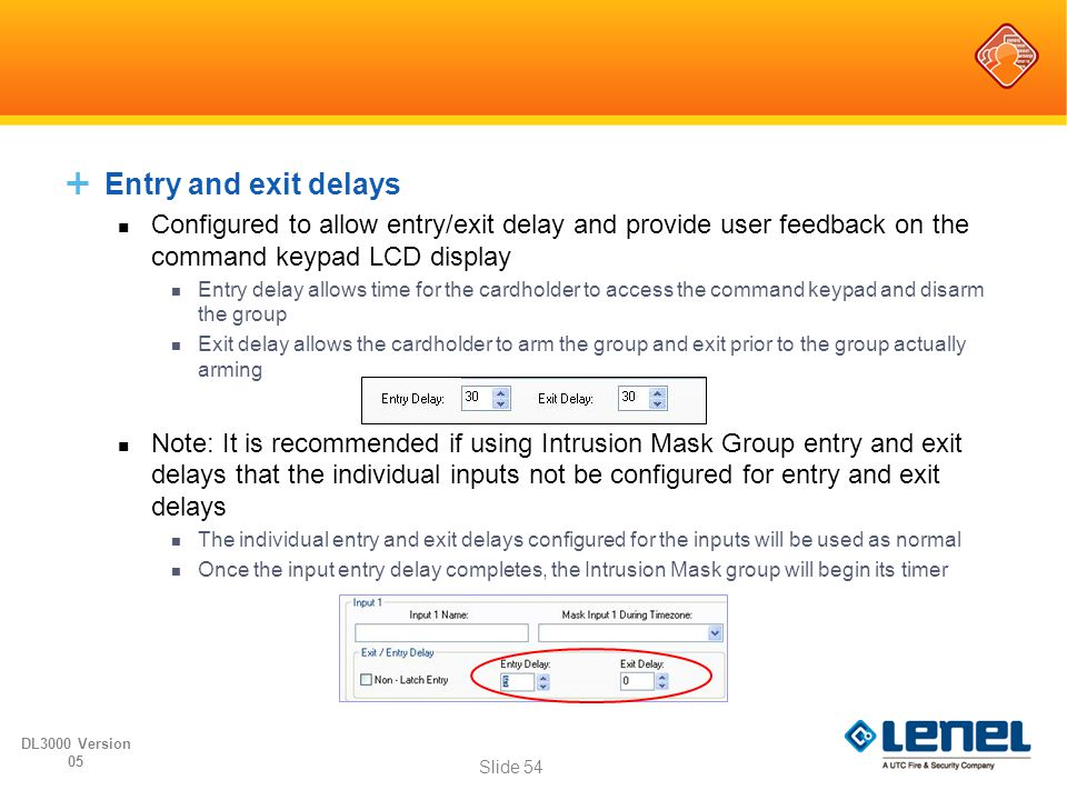  Entry and exit delays Configured to allow entry/exit delay and provide user feedback on the command keypad LCD display Entry delay allows time for t