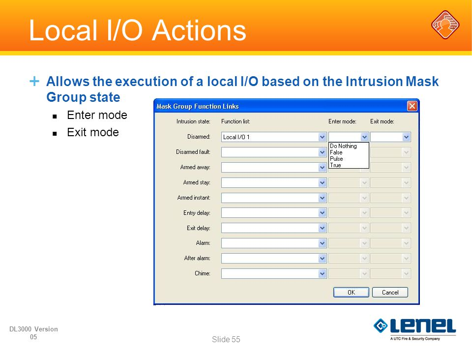 Local I/O Actions  Allows the execution of a local I/O based on the Intrusion Mask Group state Enter mode Exit mode Slide 55 DL3000 Version 05