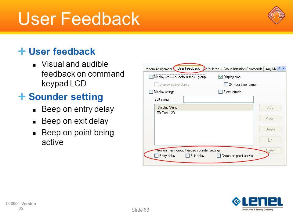 User Feedback  User feedback Visual and audible feedback on command keypad LCD  Sounder setting Beep on entry delay Beep on exit delay Beep on point