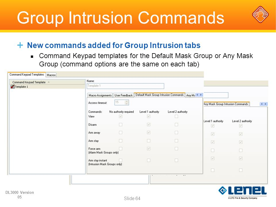 Group Intrusion Commands  New commands added for Group Intrusion tabs Command Keypad templates for the Default Mask Group or Any Mask Group (command