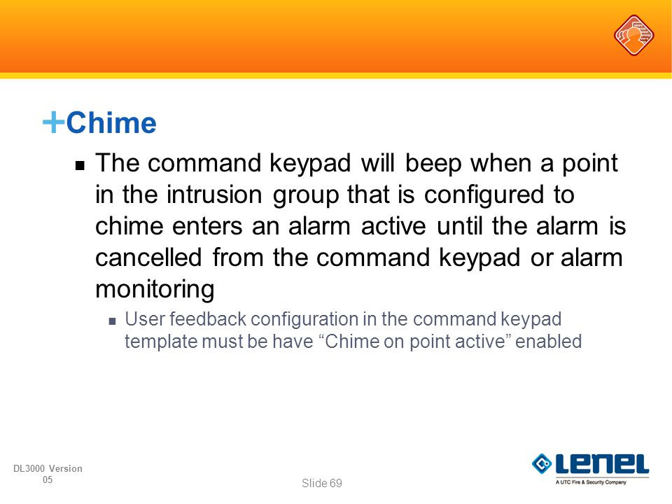  Chime The command keypad will beep when a point in the intrusion group that is configured to chime enters an alarm active until the alarm is cancell