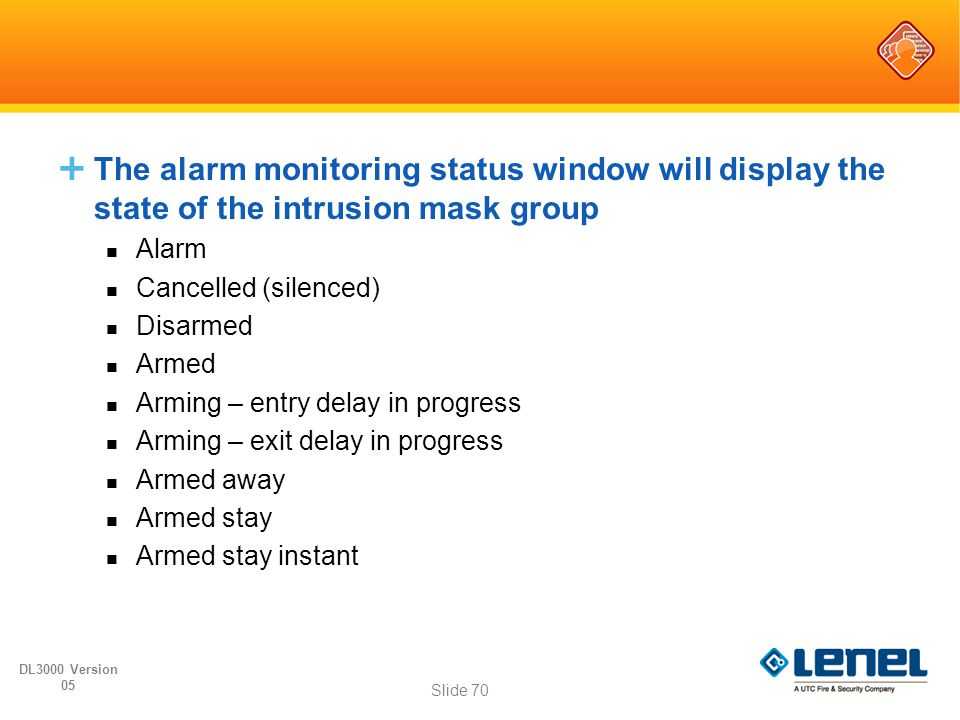  The alarm monitoring status window will display the state of the intrusion mask group Alarm Cancelled (silenced) Disarmed Armed Arming – entry delay