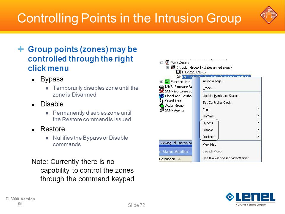 Controlling Points in the Intrusion Group  Group points (zones) may be controlled through the right click menu Bypass Temporarily disables zone until
