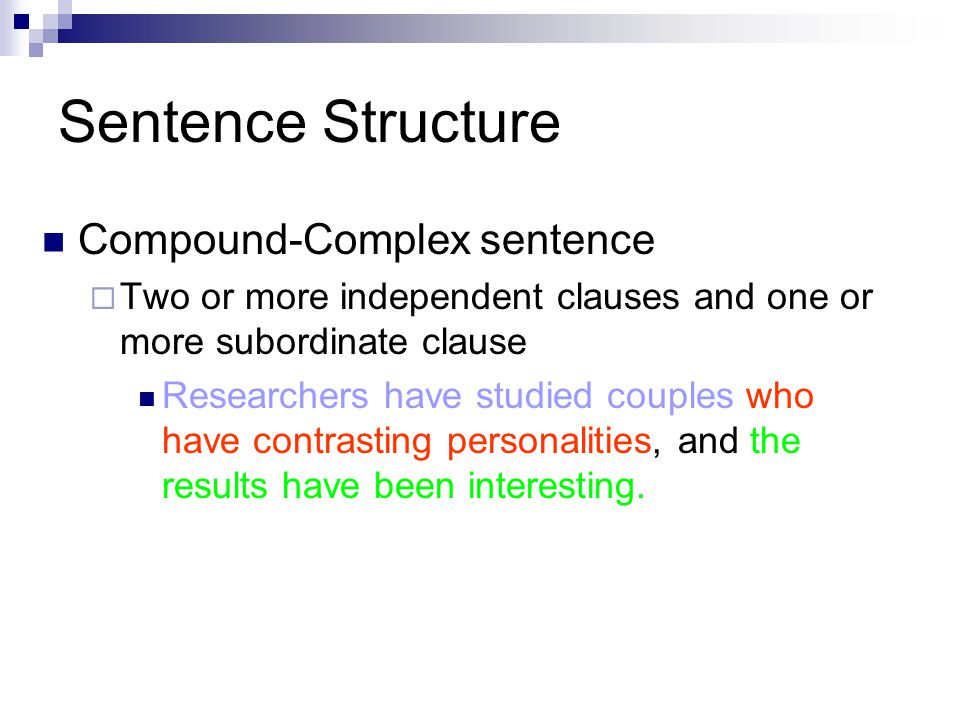 Sentence Structure Compound-Complex sentence  Two or more independent clauses and one or more subordinate clause Researchers have studied couples who