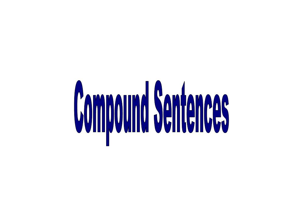 Compound Sentence = 2 Independent Clauses The 2 clauses must be joined by a, conjunction OR a semicolon Examples I went to the store yesterday, but I have to go back today.