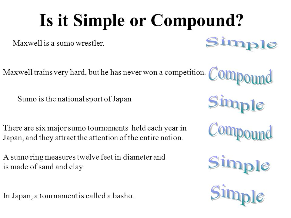 Is it Simple or Compound? Maxwell is a sumo wrestler. Maxwell trains very hard, but he has never won a competition. Sumo is the national sport of Japa