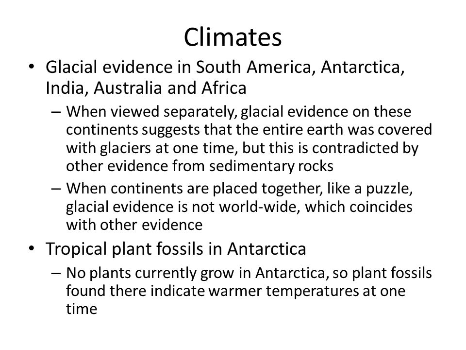 Climates Glacial evidence in South America, Antarctica, India, Australia and Africa – When viewed separately, glacial evidence on these continents sug