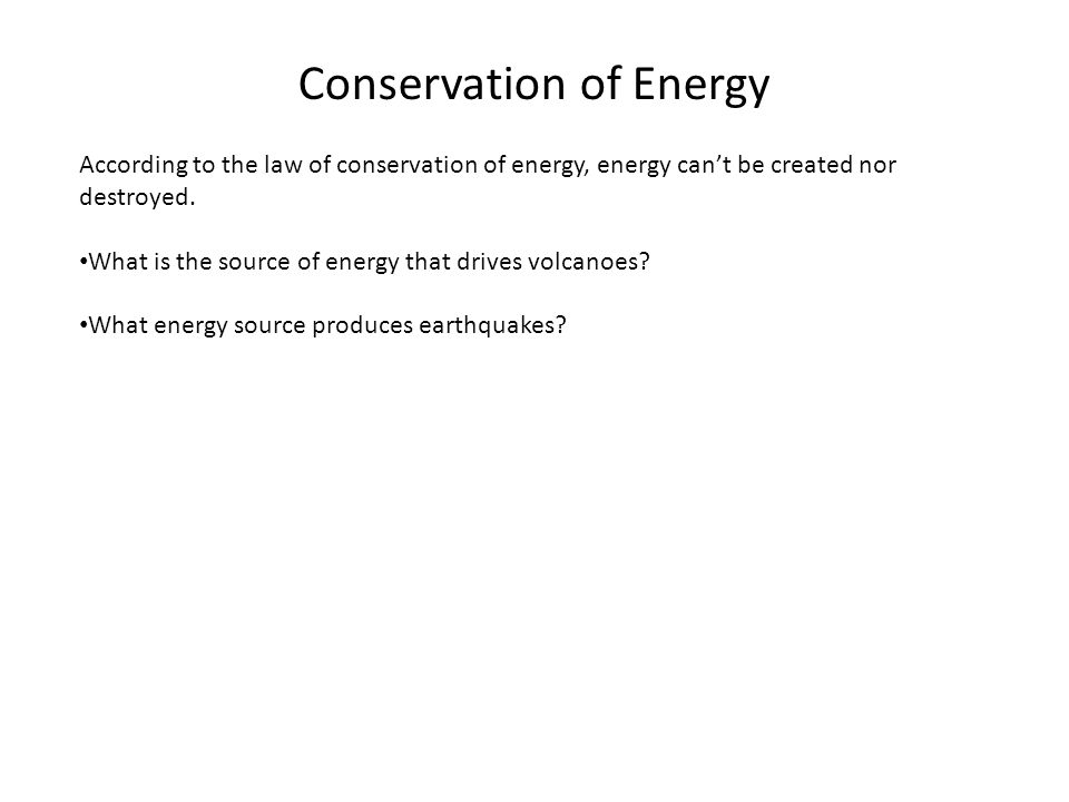 Conservation of Energy According to the law of conservation of energy, energy can't be created nor destroyed. What is the source of energy that drives
