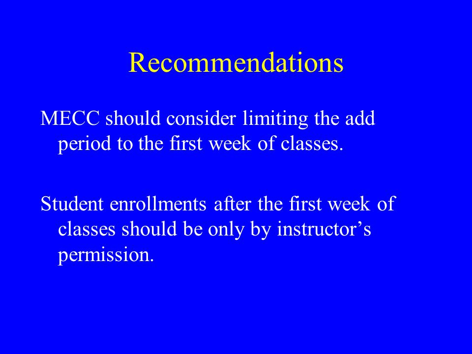 Recommendations MECC should consider limiting the add period to the first week of classes.