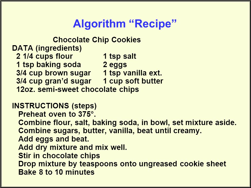 Chocolate Chip Cookies DATA (ingredients) 2 1/4 cups flour1 tsp salt 1 tsp baking soda2 eggs 3/4 cup brown sugar 1 tsp vanilla ext.