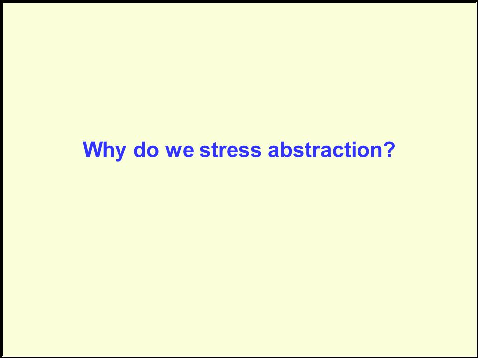 Why do we stress abstraction