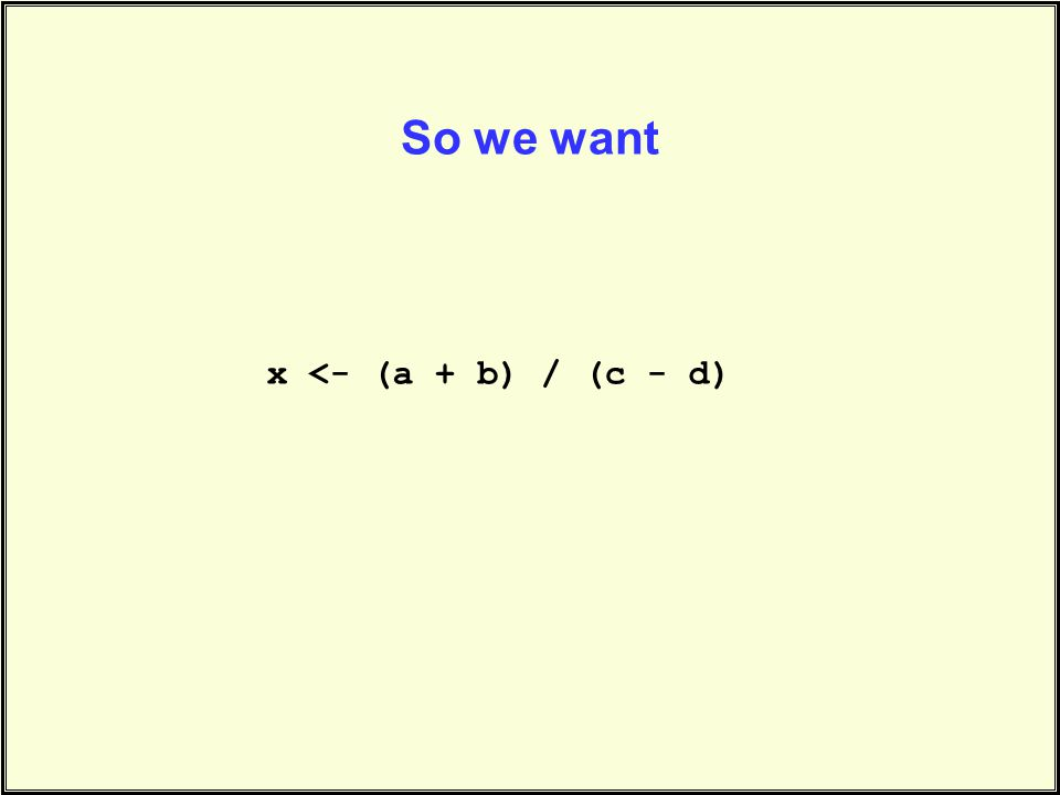 So we want x <- (a + b) / (c - d)