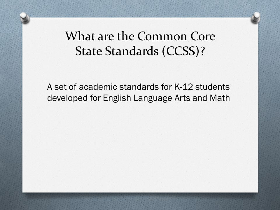 CCSS were… O Designed by educators and academic experts O Inspired by standards from the world's highest- performing countries O Adopted by S.C.
