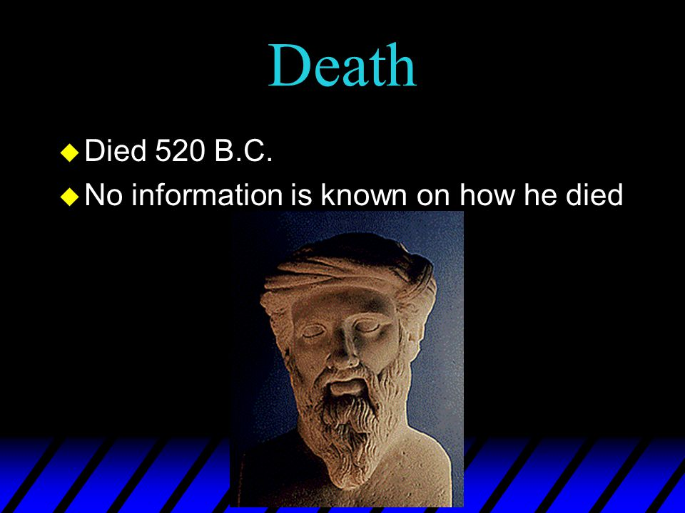 Death u Died 520 B.C. u No information is known on how he died