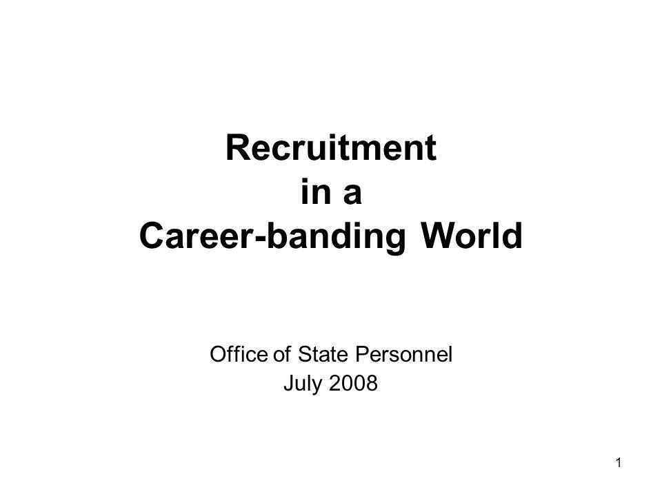 1 Recruitment in a Career-banding World Office of State Personnel July 2008