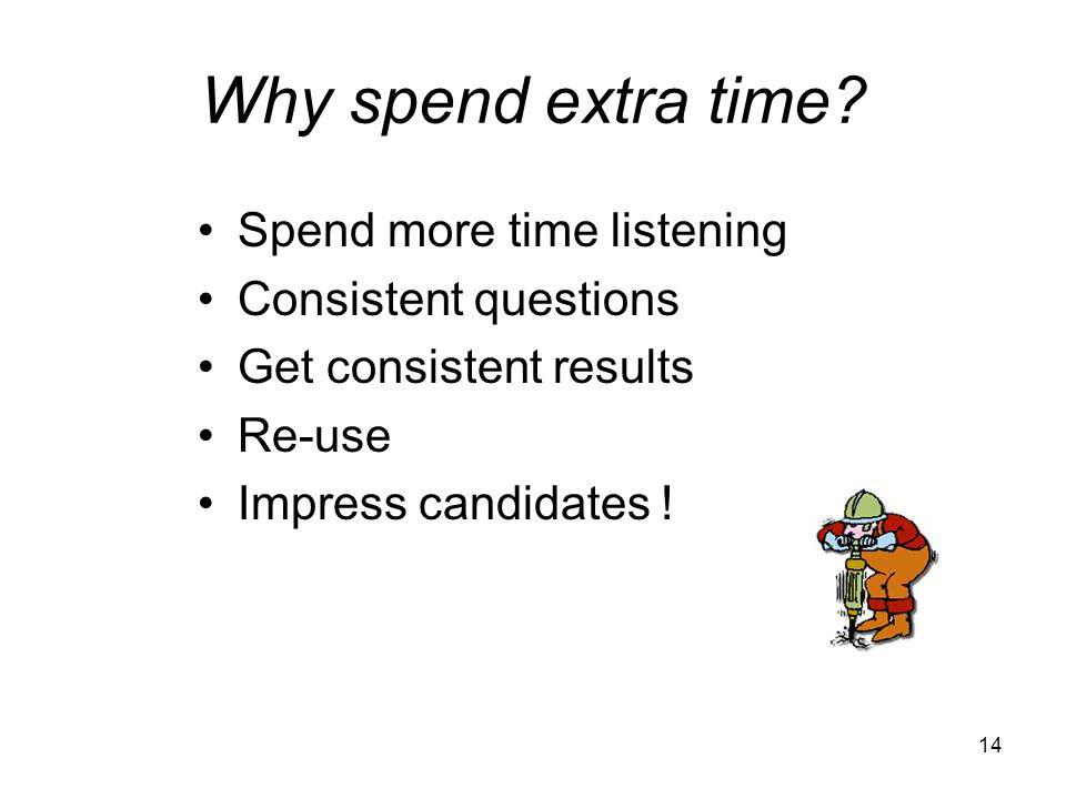 14 Why spend extra time.