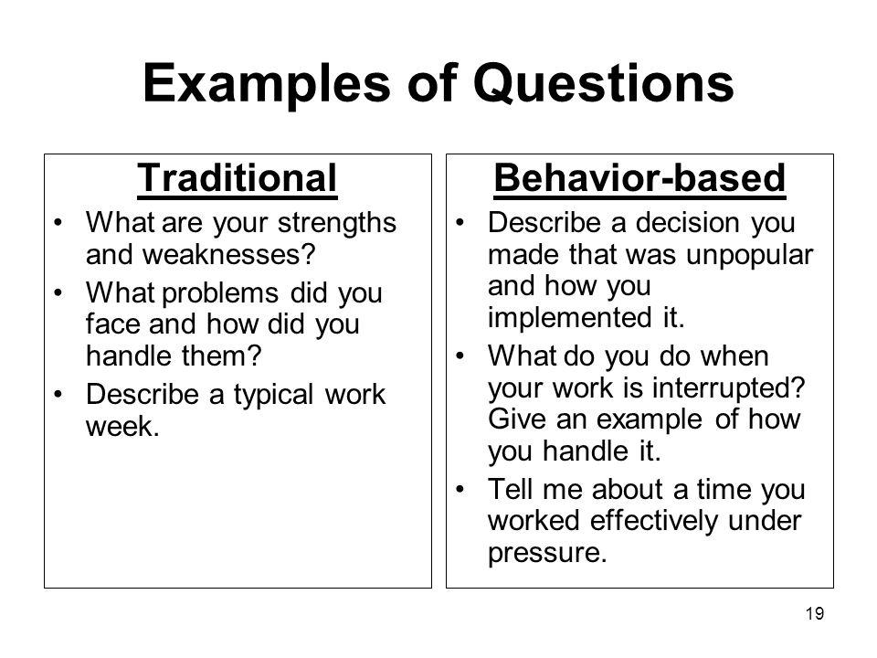 19 Examples of Questions Traditional What are your strengths and weaknesses.