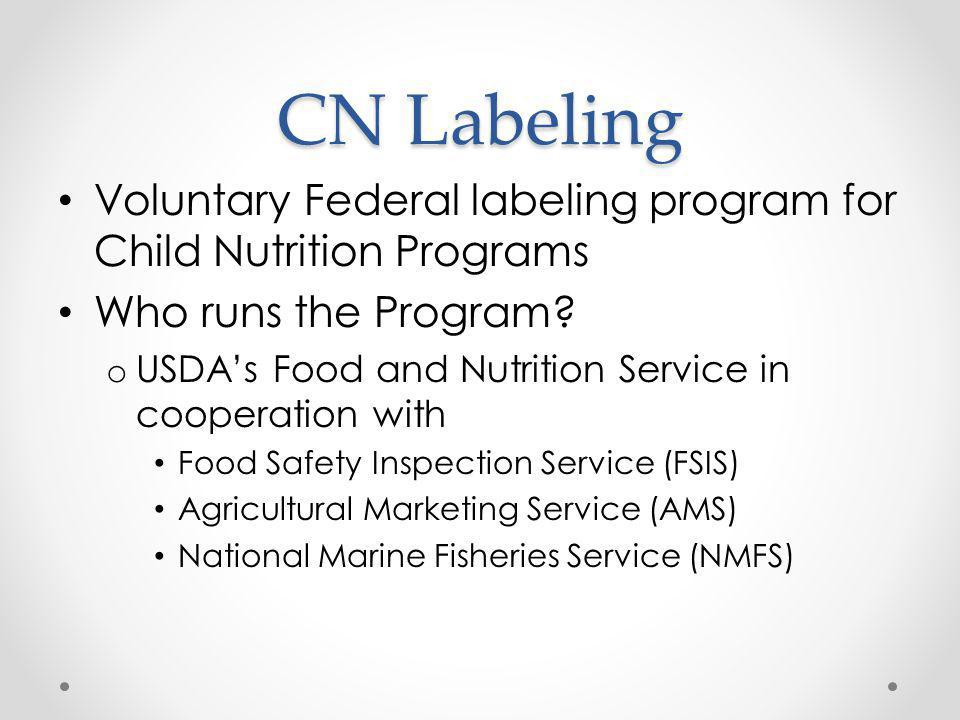 CN Labeling Eligible Products o Main dish products contributing to meat/meat alternate component beef patties cheese or meat pizzas meat or cheese and bean burritos breaded fish portions