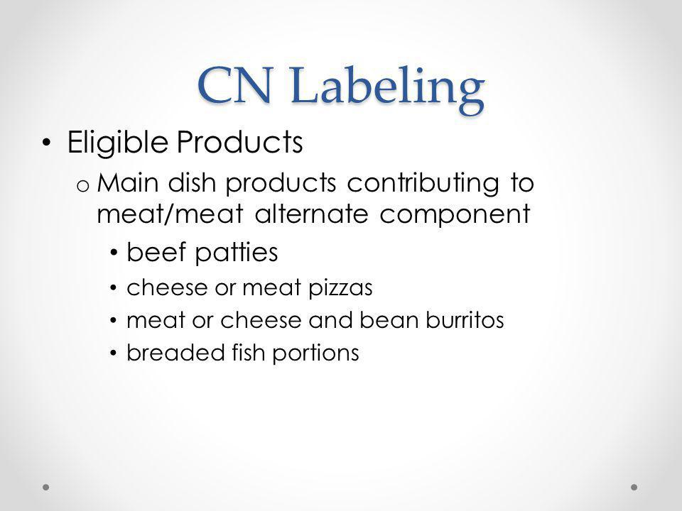CN Labeling Label claims will now support the Final Rule and Meal Patterns for NSLP and SBP o Labels will identify whole grain-rich items in crediting statement (WGR Grains) o Products that include vegetable subgroups will identify those subgroups on the CN label