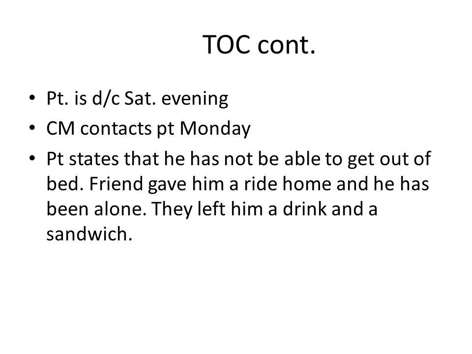 TOC cont. Pt. is d/c Sat.