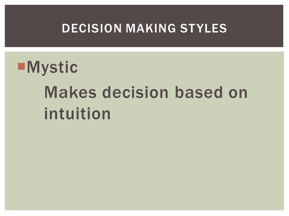  Mystic Makes decision based on intuition DECISION MAKING STYLES