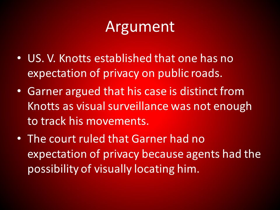 Argument US.V. Knotts established that one has no expectation of privacy on public roads.