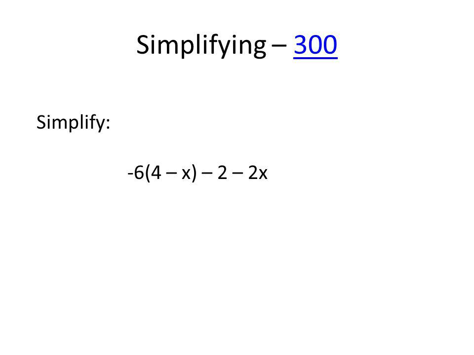 Simplifying – 300300 Simplify: -6(4 – x) – 2 – 2x