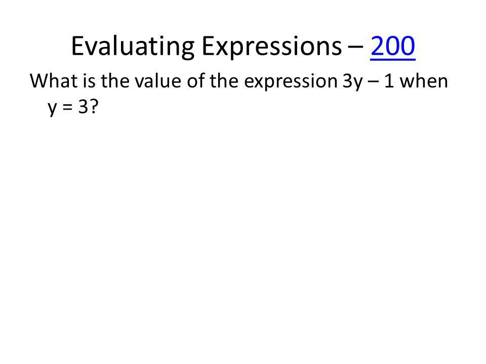 Evaluating Expressions – 200200 What is the value of the expression 3y – 1 when y = 3?