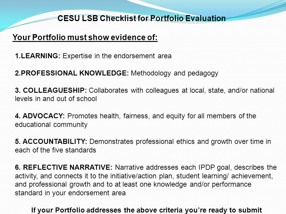 CESU LSB Checklist for Portfolio Evaluation Your Portfolio must show evidence of: 1.LEARNING: Expertise in the endorsement area 2.PROFESSIONAL KNOWLED