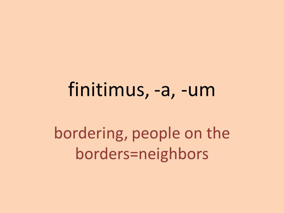 bordering, people on the borders=neighbors