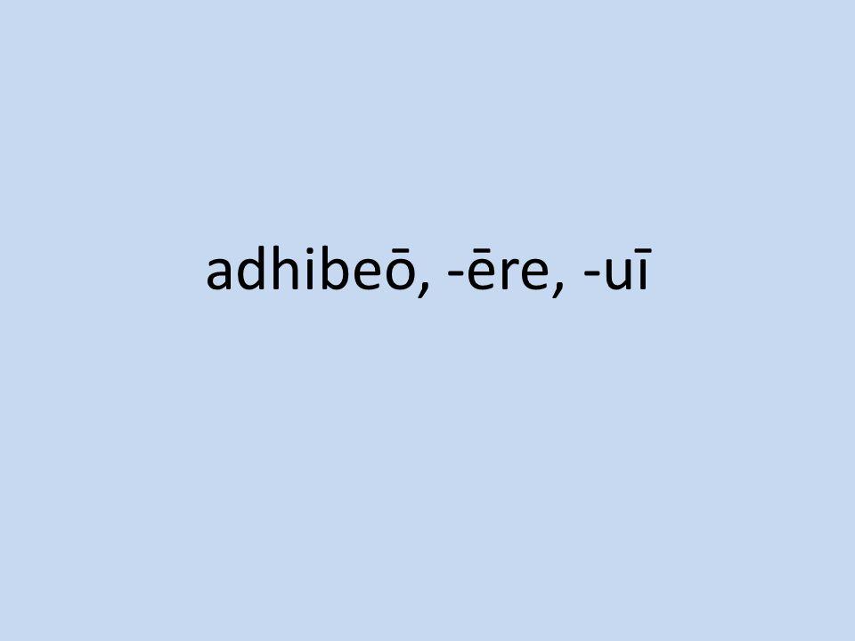 adhibeō, -ēre, -uī