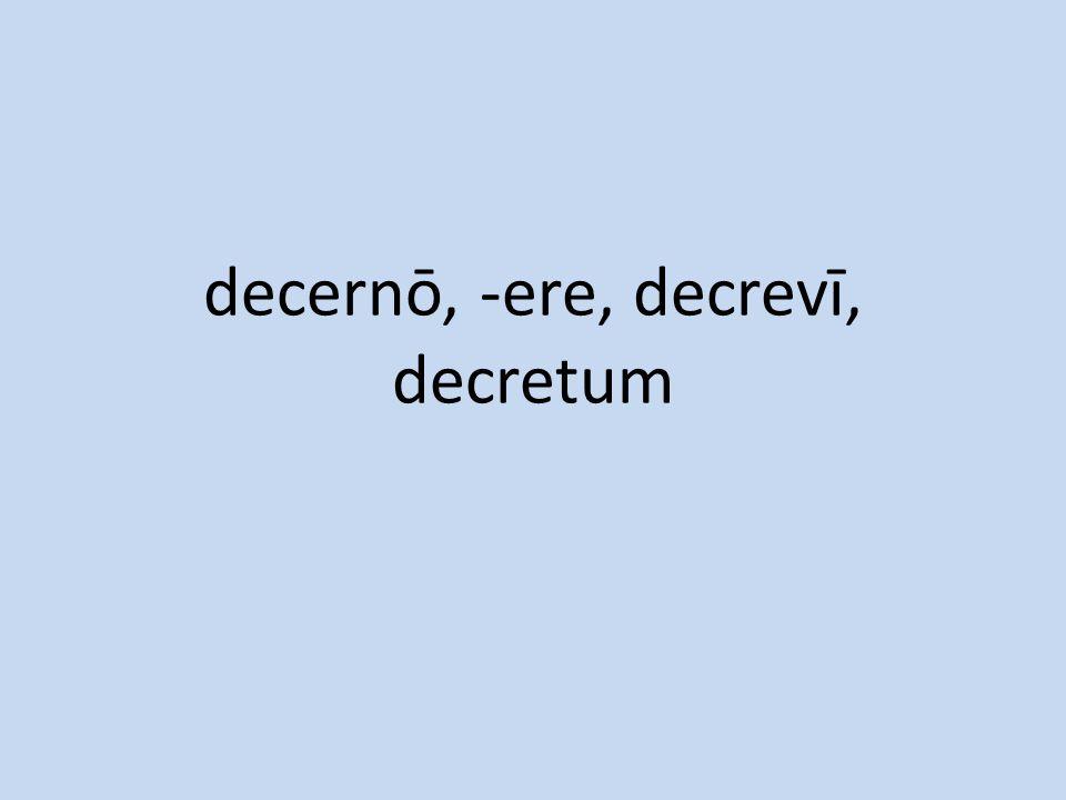 decernō, -ere, decrevī, decretum