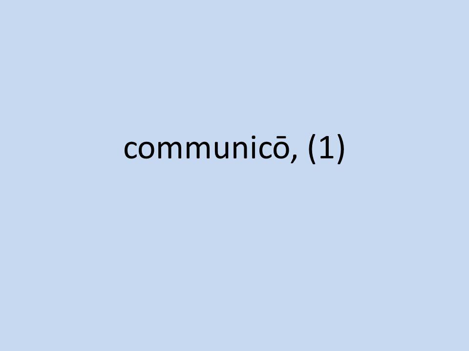 communicō, (1)