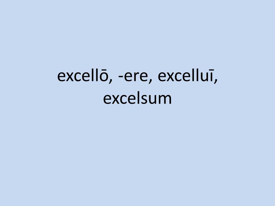 excellō, -ere, excelluī, excelsum