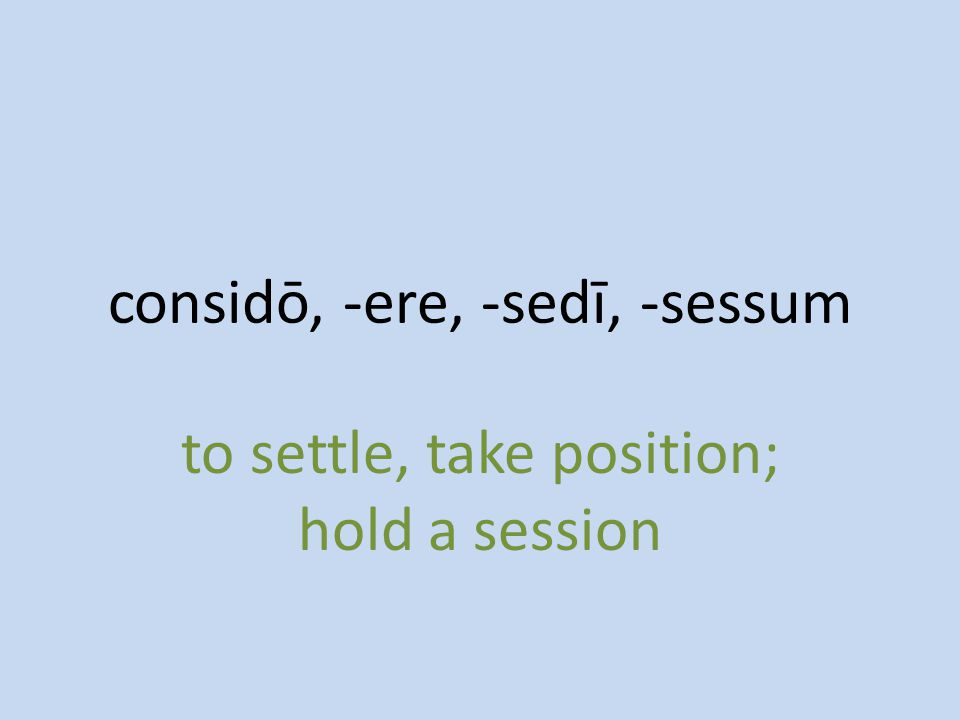 to settle, take position; hold a session